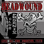 Headwound Live At The Phoenix Club