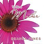 The Deanna Jones Orchestra To Be A Mother