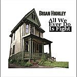 Brian Highley All We Ever Do Is Fight