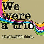 Cocosuma We Were A Trio