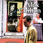 Alex Chilton Clichés / Loose Shoes And Tight Pussy