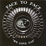 Face To Face We Love Gas