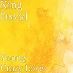 King David Young Crazy Love