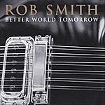 Rob Smith Better World Tomorrow