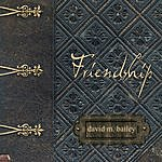 David M. Bailey Friendship