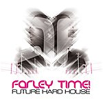 BK Farley Time! Future Hard House Album Sampler