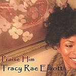 Tracy Rae Elliott Praise Him