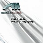 Clubhouse Take Your Time Remixes