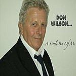 Don Wilson ..... A Little Bit Of Me