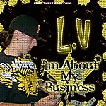 L.V. I'm About My Business