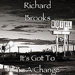 Richard Brooks It's Got To Be A Change
