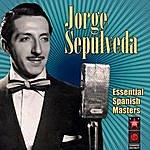 Jorge Sepulveda Essential Spanish Masters