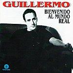 Guillermo Bienvenido Al Mundo Real