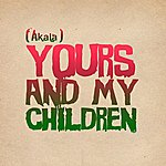 Akala Yours And My Children - Single