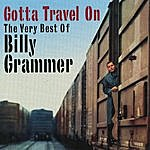 Billy Grammer Gotta Travel On: The Very Best Of Billy Grammar