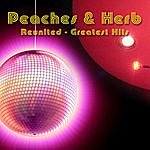 Peaches & Herb Reunited - Greatest Hits (Re-Recorded / Remastered Versions)