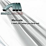 Melinda I Need You (When You Love Me)