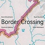 Kevin Brunkhorst Border Crossing