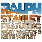 Ralph Stanley Ralph Stanley (Feat. Ricky Skaggs & Keith Whitley)