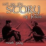 Mark Gray Tell Me The Story Of Jesus
