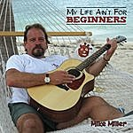 Mike Miller My Life Ain't For Beginners