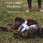 Jason Heilman I Can't Wear This Armor