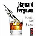 Maynard Ferguson Essential Jazz Masters