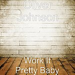 Oliver Johnson Work It Pretty Baby