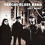 Vargas Blues Band Last Night