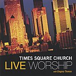 Times Square Church Live Worship With Gregory Thomas