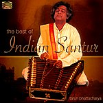 Tarun Bhattacharya The Best Of Indian Santur