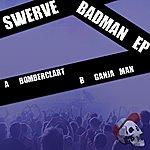 Swerve Badman Ep