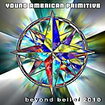 Young American Primitive Beyond Belief 2010