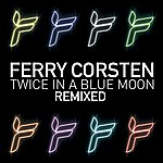 Ferry Corsten Twice In A Blue Moon Remixed
