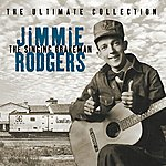 Jimmie Rodgers The Ultimate Collection - The Singing Brakeman