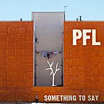 P.F.L. Something To Say