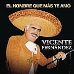 Vicente Fernández El Hombre Que Mas Te Amo