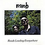 Friends Roads Leading Everywhere
