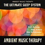 Ambient Music Therapy The Ultimate Sleep System: Ambient Music Therapy
