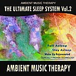 Ambient Music Therapy The Ultimate Sleep System, Vol. 2: Ambient Music Therapy
