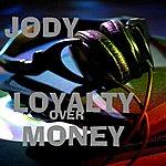 Jody Loyalty Over Money - Single