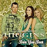 Higgins Burn You Back (Radio Edit)