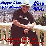 Joey Welz Bigger Than The Beatles (Greatest Hits Of The 21st Century)