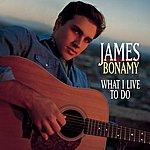 James Bonamy What I Live To Do