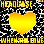 Headcase When The Love