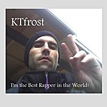 Ktfrost I'm The Best Rapper In The World!