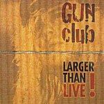 Gun Club Larger Than Live