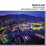 Ros Pepito Close To You - Sax Lounge (Mood Saxophone Best Collection, Vol. 3)