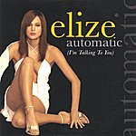 Elize Automatic (I'm Talking To You)