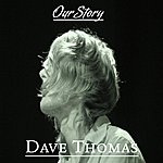 Dave Thomas Our Story